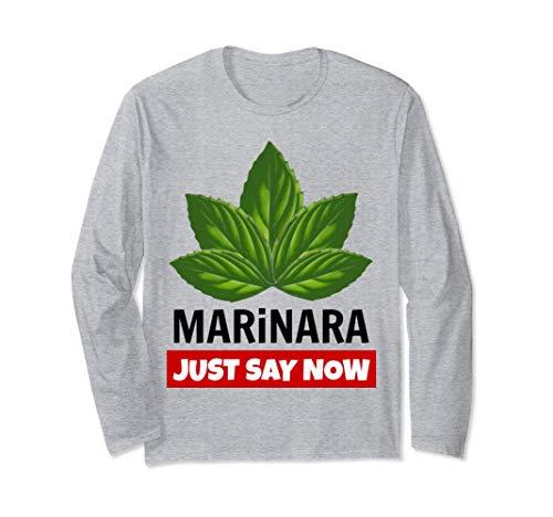 Marinara Just Say Now Basil Leaves Italian Food Humor Unisex Long-Sleeve T-Shirt