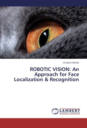 ROBOTIC VISION: An Approach for Face Localization & Recognition by Mehdi Qaim