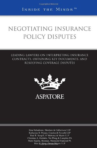 Negotiating Insurance Policy Disputes: Leading Lawyers on Interpreting Insurance Contracts, Obtaining Key Documents, and