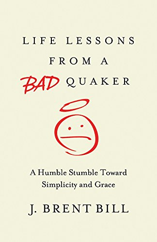 - Life Lessons from a Bad Quaker: A Humble Stumble Toward Simplicity and Grace