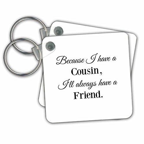 Because I have a cousin Ill always have a friend - Key Chains, 2.25 x 2.25 inches, set of 2 (kc_224280_1)
