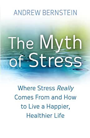 The Myth Of Stress: Where stress really comes from and how to live ...