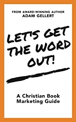 Let's Get The Word Out!: A Christian Book Marketing Guide