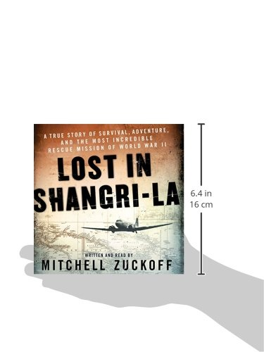 Lost in Shangri-La: A True Story of Survival, Adventure, and the Most Incredible Rescue Mission of World War II: Library Edition