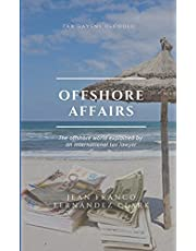 Offshore Affairs: Tax Havens Decoded: The Offshore World Explained by an International Tax Lawyer