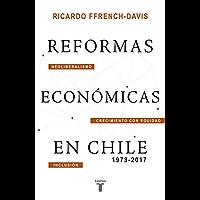 Reformas económicas en Chile 1973-2017 (Spanish Edition)