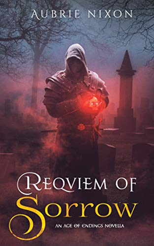 Requiem of Sorrow: An Age of Endings Novelette (The Age of Endings Book 0) by [Nixon, Aubrie]
