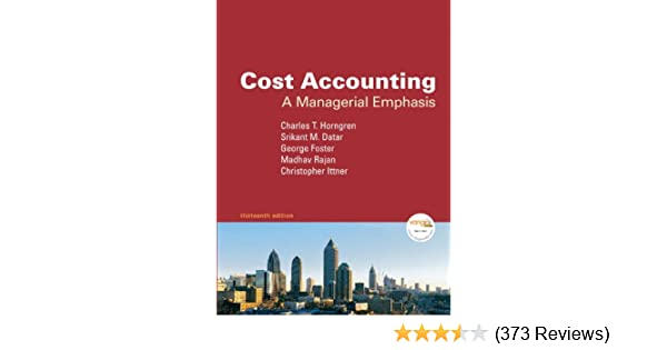 Cost accounting a managerial emphasis 13th edition charles t cost accounting a managerial emphasis 13th edition charles t horngren george foster srikant m datar madhav v rajan chris m ittner 9780136126638 fandeluxe Images