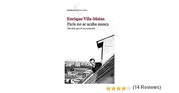 París no se acaba nunca: Tan feliz que ni me enteraba Biblioteca Breve: Amazon.es: Vila-Matas, Enrique: Libros