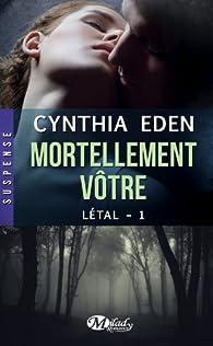 Létal, tome 1 : Mortellement vôtre par Cynthia Eden