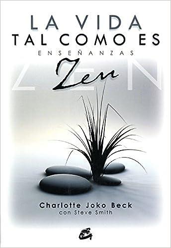 La vida tal como es: Enseñanzas Zen (Gaia Perenne): Amazon.es: Charlotte Beck, Nora Steinbrun: Libros