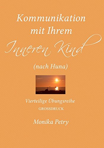 Download Kommunikation mit Ihrem Inneren Kind (Großdruck): Vierteilige Übungsreihe (nach Huna) (German Edition) pdf