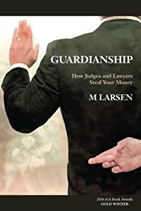 Guardianship: How Judges and Lawyers Steal Your Money from Germain