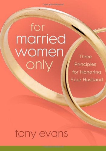 For Married Women Only: Three Principles for Honoring Your Husband (Scriptures On Good Health And Long Life)