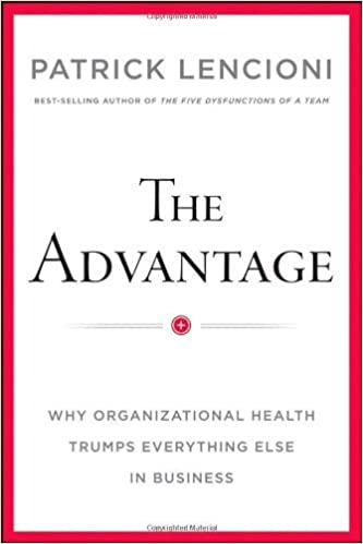 image for Lencioni, Patrick M.'s The Advantage: Why Organizational Health Trumps Everything Else In Business Hardcover