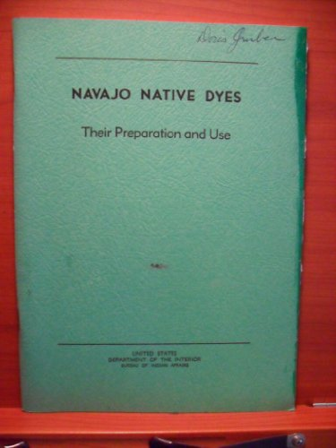 Navajo Native Dyes Their Preparation and Use (Navajo Native Dyes)