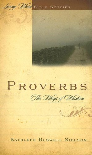Proverbs: The Ways Of Wisdom (Living Word Bible Studies)