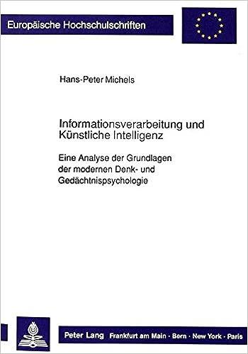 Informationsverarbeitung Und Kuenstliche Intelligenz: Eine Analyse Der Grundlagen Der Modernen - Und Gedaechtnispsychologie (Europaeische Hochschulschriften / European University Studie)