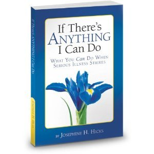 Josephine H. Hicks'sIf There's Anything I Can Do...What You Can Do When Serious Illness Strikes [Hardcover]2011 ebook