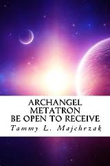 Archangel Metatron - Be Open to Receive: A Little Book of Divine Awakening Paperback