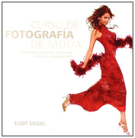 Descargar Libro Curso De Fotografía De Moda: Principios, Práctica Y Técnicas: Una Guía Indispensable Eliot Siegel