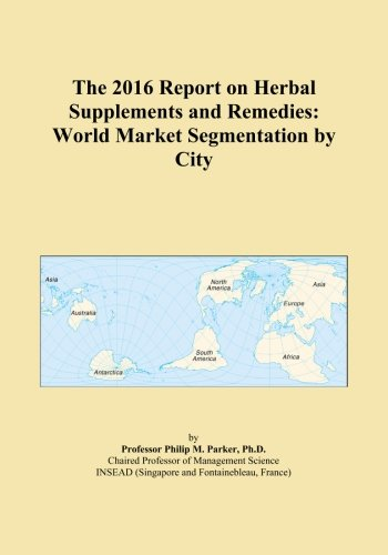 The 2016 Report on Herbal Supplements and Remedies: World Market Segmentation by City