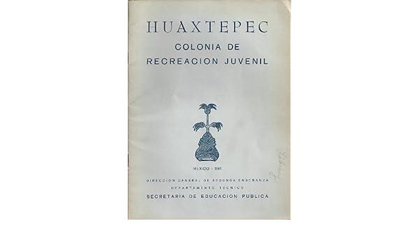 Huaxtepec Colonia De Recreacion Juvenil: Huaxtepec Resena Historica;: Vicente Casarrubias: Amazon.com: Books