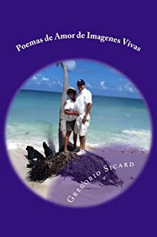 Amazon.com: Poemas al Amor de Imagenes Vivas (Spanish Edition) eBook: Gregorio Sicard: Kindle Store