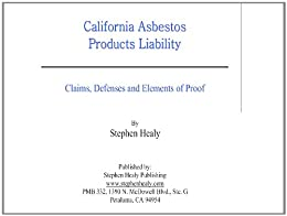 California Asbestos Products Liability: Claims, Defenses and Elements of Proof  Kindle edition