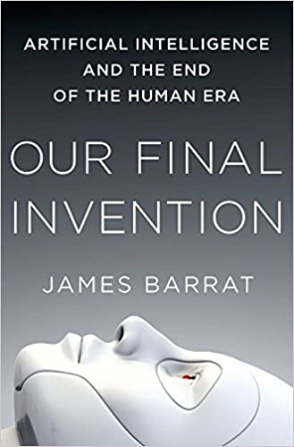 Image result for Our Final Invention: Artificial Intelligence and the End of the Human Era by James Barrat