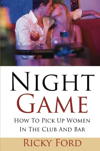 Pickup Women (Night Game: How To Pick Up Women In The Club And Bar)