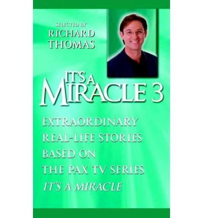 """[ { IT'S A MIRACLE 3: EXTRAORDINARY REAL-LIFE STORIES BASED ON THE PAX TV SERIES """"IT'S A MIRACLE"""" } ] by Thomas, Richard (AUTHOR) Aug-26-2003 [ Paperback ] PDF"""