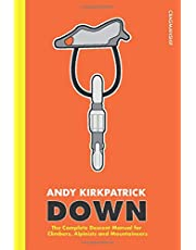 Down: The Complete Descent Manual for Climbers, Alpinists and Mountaineers (Cragmanship, Band 1)