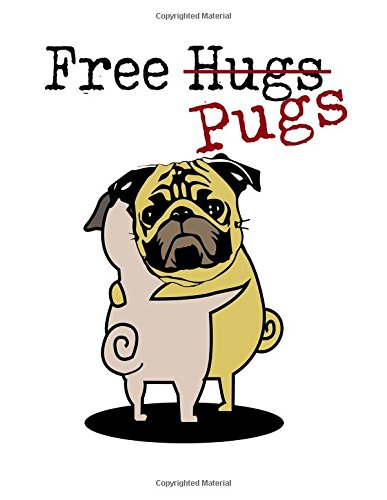 Notebook: Free Hugs ( Pugs ) ;110 page (8.5 x 11 inch) Large Composition Book, Journal and Diary for School, Taking Notes, Writing, Being Productive and More! (8.5 x 11 Lined Journals) - Pugs Hugs