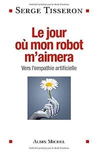 Le jour où mon robot m'aimera - Vers l'empathie artificielle par Serge Tisseron