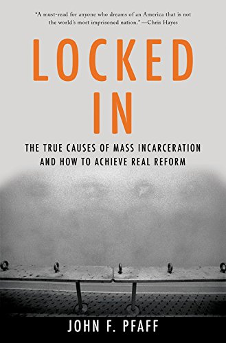 Image of Locked In: The True Causes of Mass Incarceration?and How to Achieve Real Reform