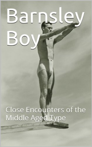 Barnsley Boy: Close Encounters of the Middle Aged (Barnsley Collection)