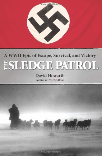 The Sledge Patrol: A WWII Epic of Escape, Survival, and Victory: A WW II Epic of Escape, Survival, and Victory
