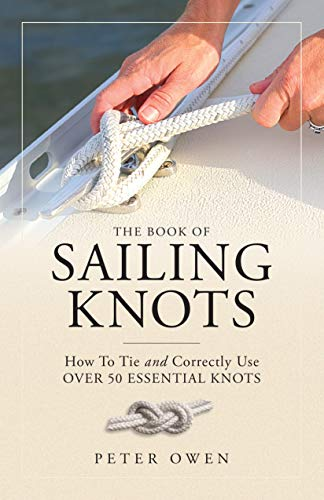 The Book of Sailing Knots: How To Tie And Correctly Use Over 50 Essential Knots (Handbook Of Knots)