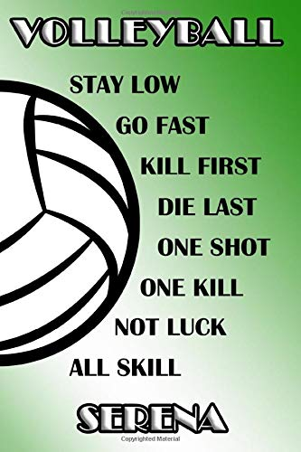 Volleyball Stay Low Go Fast Kill First Die Last One Shot One Kill Not Luck All Skill Serena: College Ruled | Composition Book | Green and White School Colors por Shelly James