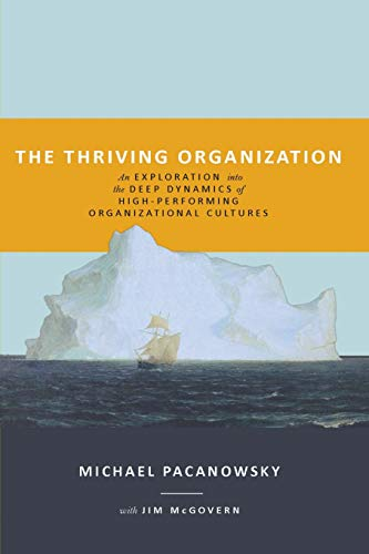 The Thriving Organization: An Exploration into the Deep Dynamics of High-Performing Organizational Cultures