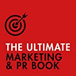 The Ultimate Marketing & PR Book: Understand Your Customers, Master Digital Marketing, Perfect Public Relations | Eric Davies,Nick Smith,Brian Salter