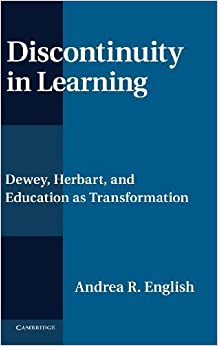Book Discontinuity in Learning: Dewey, Herbart and Education as Transformation by Andrea R. English (2013-03-29)