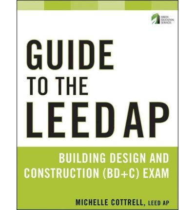 Guide to the LEED AP Building Design and Construction (BD&C) Exam (Wiley Series in Sustainable Design) (Paperback) - Common PDF