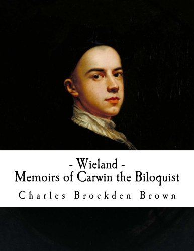 Wieland and Memoirs of Carwin the Biloquist (Charles Brockden Brown)