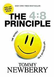 By Tommy Newberry: The 4:8 Principle: The Secret to a Joy-Filled Life