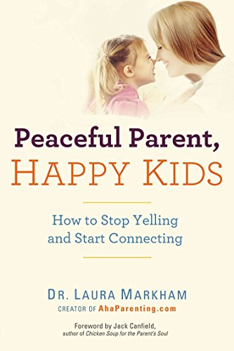 Peaceful Parent, Happy Kids: How to Stop Yelling and Start Connecting (The Peaceful Parent Series) (Best Thing At Red Robin)