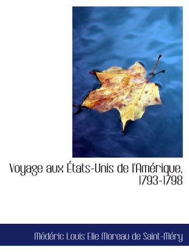 Voyage aux États-Unis de l'Amérique, 1793-1798 (Mederic Louis Elie Moreau De Saint Mery)