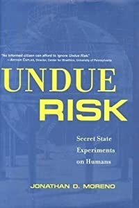 Undue Risk: Secret State Experiments on Humans (State Secrets) by Jonathan D. Moreno (1999-09-11)