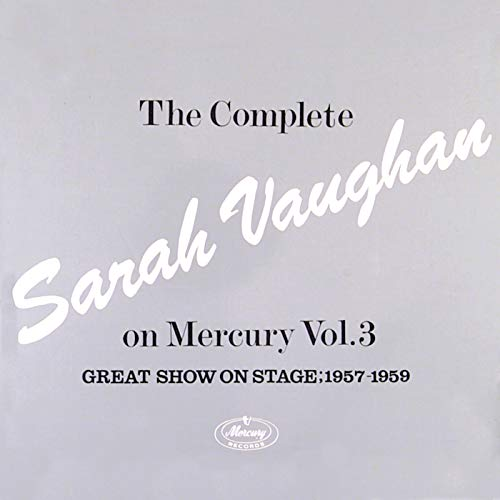 The Complete Sarah Vaughan On Mercury Vol. 3 (Great Show On Stage, 1957-59) ()